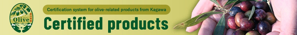 Kagawa Prefecture Olive Related Product Certification System Introduction of certified products
